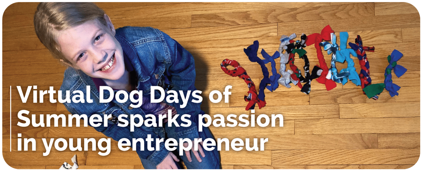 Grace Miller smiling with handmade dog toys on the right with text overlay: Virtual Dog Days of Summer sparks passion in young entrepreneur